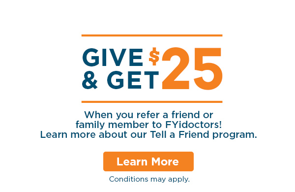 Give and get $25 when you refer a friend or family member to FYidoctors.  Learn more about our Refer-It-Forward program.